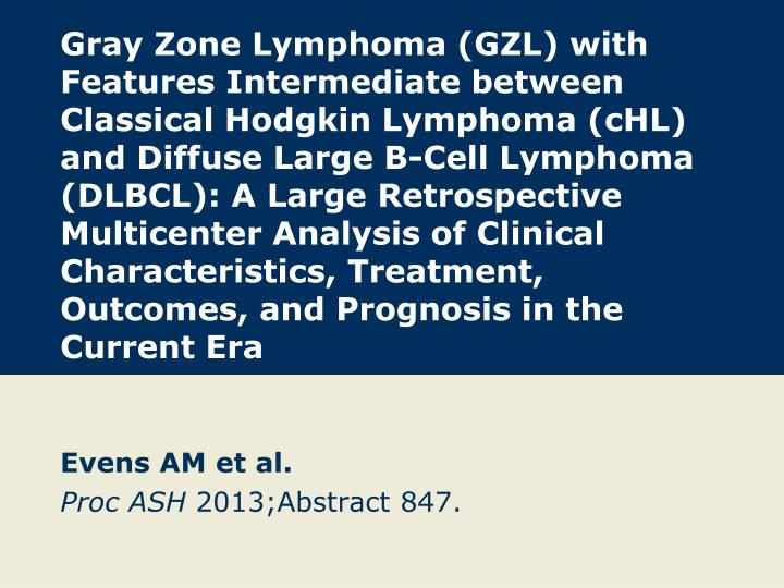 Gray Zone Lymphoma (GZL) with Features Intermediate between Classical Hodgkin Lymphoma (cHL) and Diffuse Large B-Cell Lymphoma (DLBCL): A Large Retrospective Multicenter Analysis of Clinical Characteristics, Treatment, Outcomes, and Prognosis in the Current Era