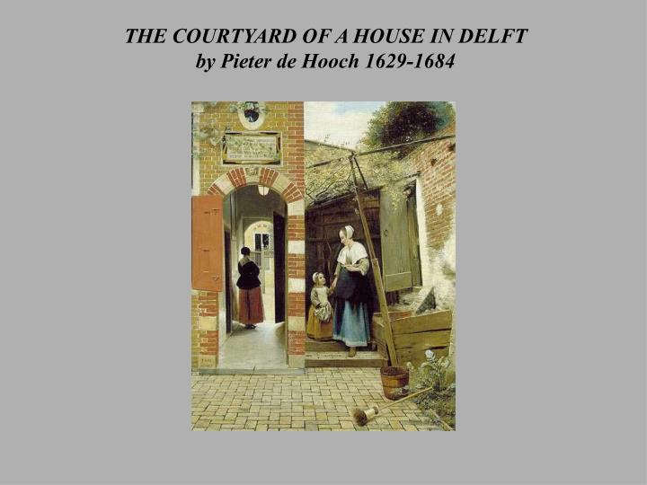 The courtyard of a house in delft by pieter de hooch 1629 1684