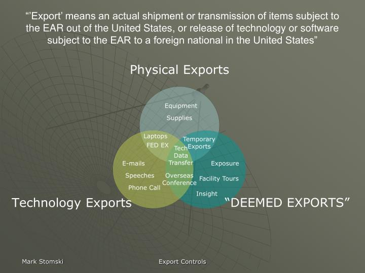 """'Export' means an actual shipment or transmission of items subject to the EAR out of the United States, or release of technology or software subject to the EAR to a foreign national in the United States"""