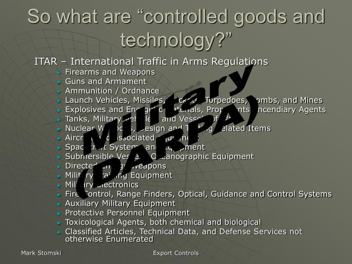 "So what are ""controlled goods and technology?"""