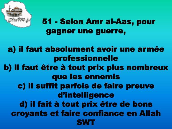 51 - Selon Amr al-Aas, pour gagner une guerre,