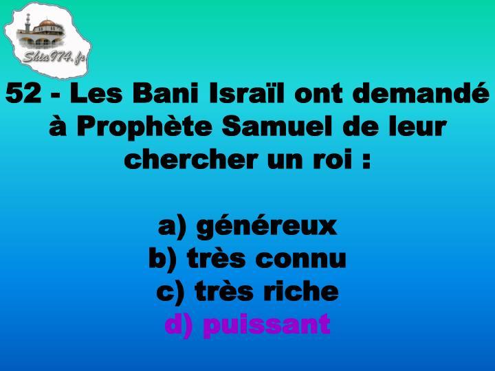52 - Les Bani Israïl ont demandé à Prophète Samuel de leur chercher un roi: