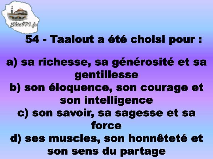 54 - Taalout a été choisi pour: