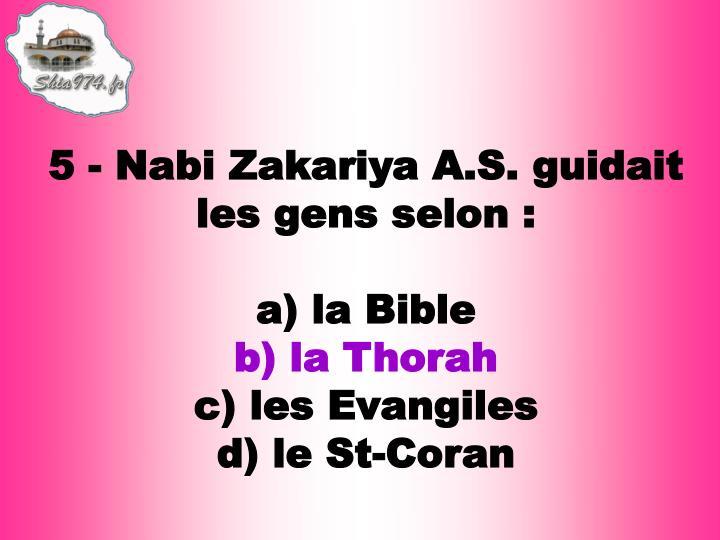 5 - Nabi Zakariya A.S. guidait les gens selon: