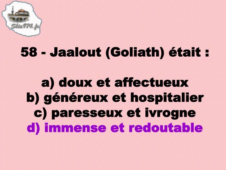 58 - Jaalout (Goliath) était: