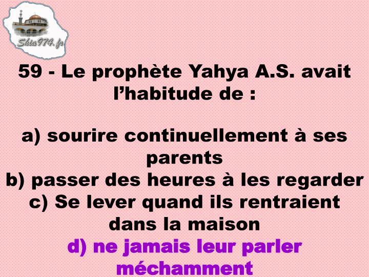 59 - Le prophète Yahya A.S. avait l'habitude de: