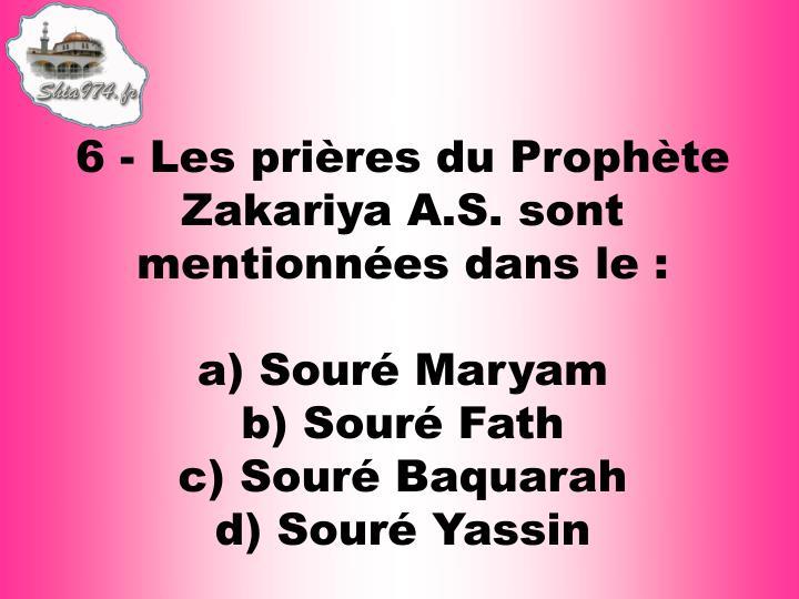 6 - Les prières du Prophète Zakariya A.S. sont mentionnées dans le :