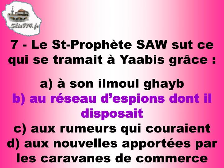 7 - Le St-Prophète SAW sut ce qui se tramait à Yaabis grâce: