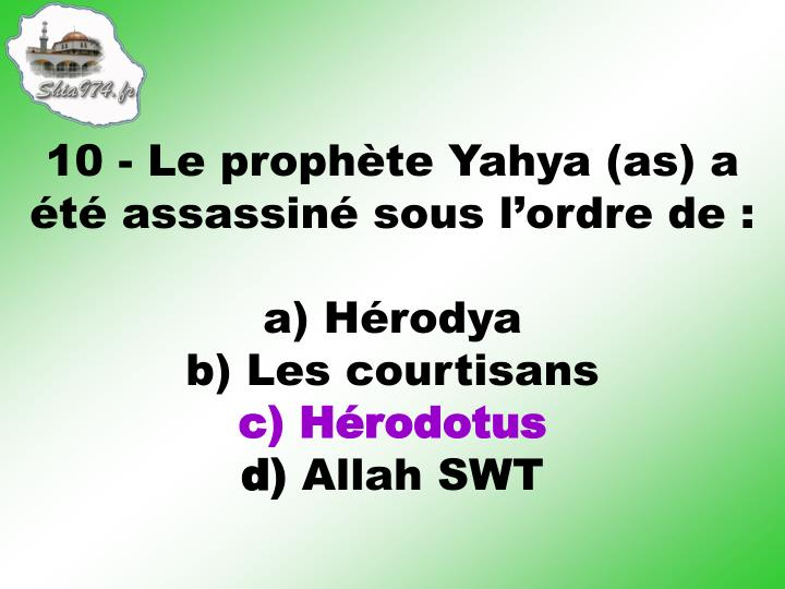 10 - Le prophte Yahya (as) a t assassin sous lordre de :