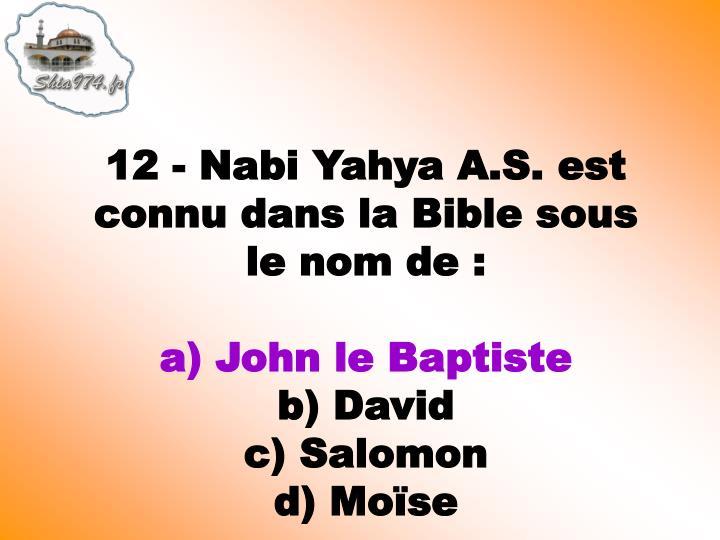 12 - Nabi Yahya A.S. est connu dans la Bible sous le nom de: