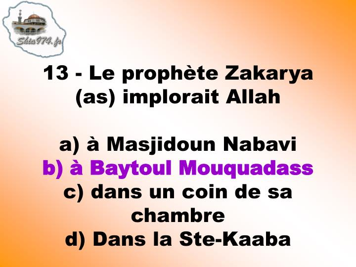 13 - Le prophète Zakarya (as) implorait Allah