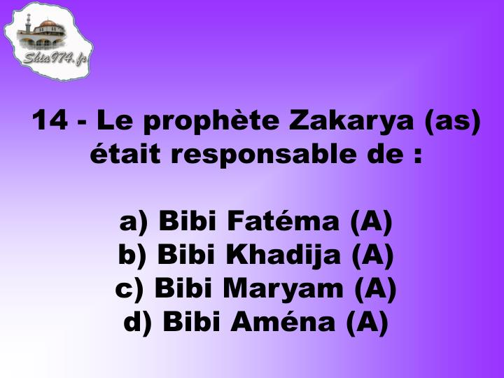 14 - Le prophte Zakarya (as) tait responsable de :