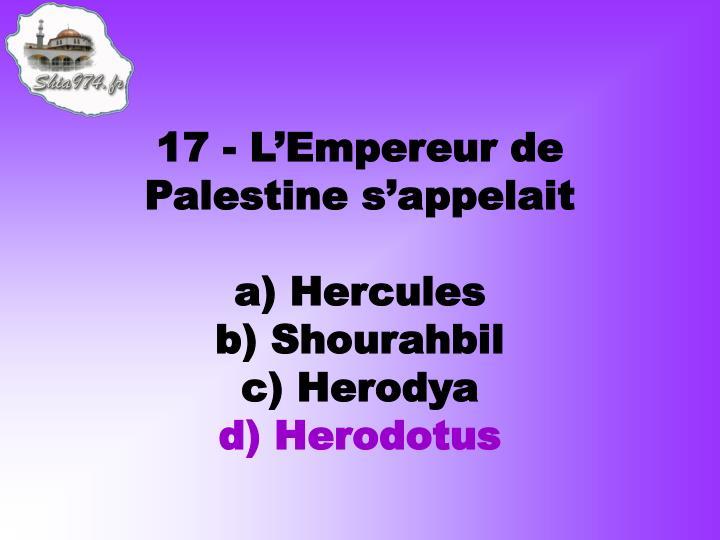 17 - L'Empereur de Palestine s'appelait