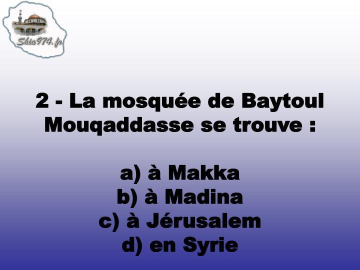 2 - La mosquée de Baytoul Mouqaddasse se trouve: