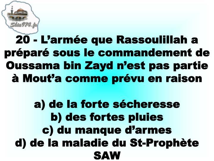 20 - L'armée que Rassoulillah a préparé sous le commandement de Oussama bin Zayd n'est pas partie à Mout'a comme prévu en raison