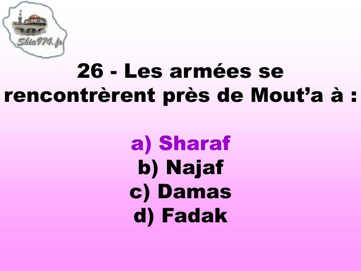 26 - Les armées se rencontrèrent près de Mout'a à: