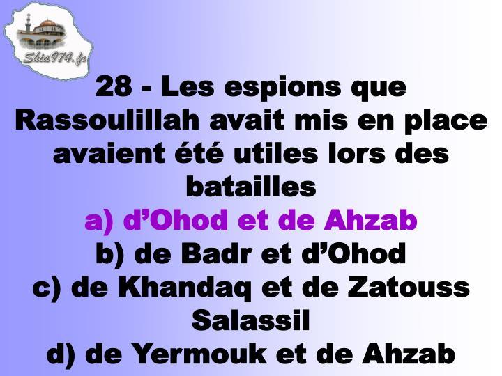 28 - Les espions que Rassoulillah avait mis en place avaient été utiles lors des batailles