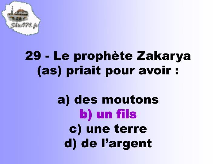29 - Le prophète Zakarya (as) priait pour avoir :