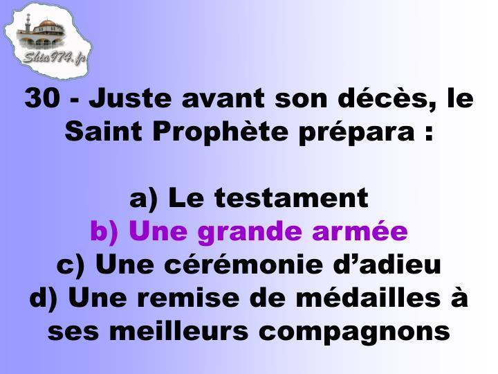 30 - Juste avant son décès, le Saint Prophète prépara :