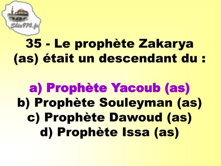 35 - Le prophte Zakarya (as) tait un descendant du :