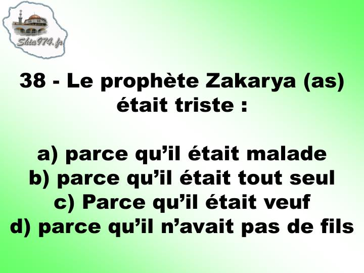 38 - Le prophète Zakarya (as) était triste :