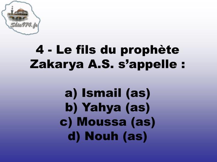 4 - Le fils du prophète Zakarya A.S. s'appelle :
