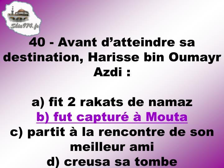 40 - Avant d'atteindre sa destination, Harisse bin Oumayr Azdi :