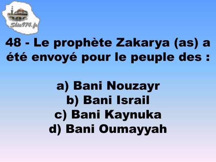 48 - Le prophète Zakarya (as) a été envoyé pour le peuple des :