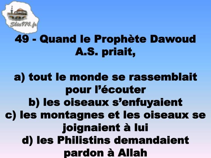 49 - Quand le Prophète Dawoud A.S. priait,