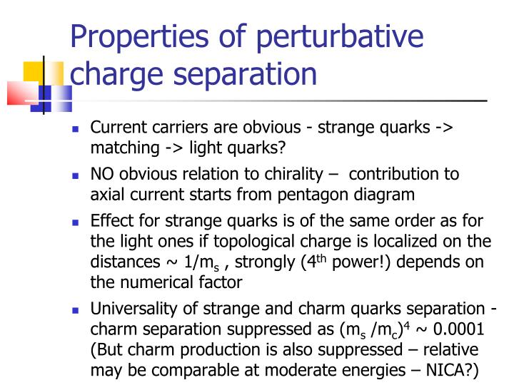 Properties of perturbative charge separation