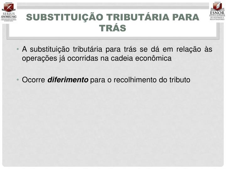 SUBSTITUIÇÃO TRIBUTÁRIA PARA TRÁS