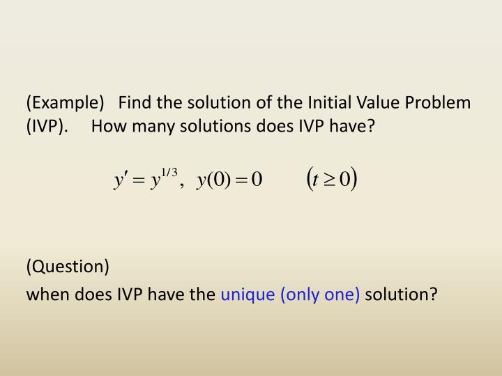 (Example)   Find the solution of the Initial Value Problem  (IVP).     How many solutions does IVP have?