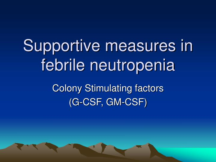 Supportive measures in febrile neutropenia