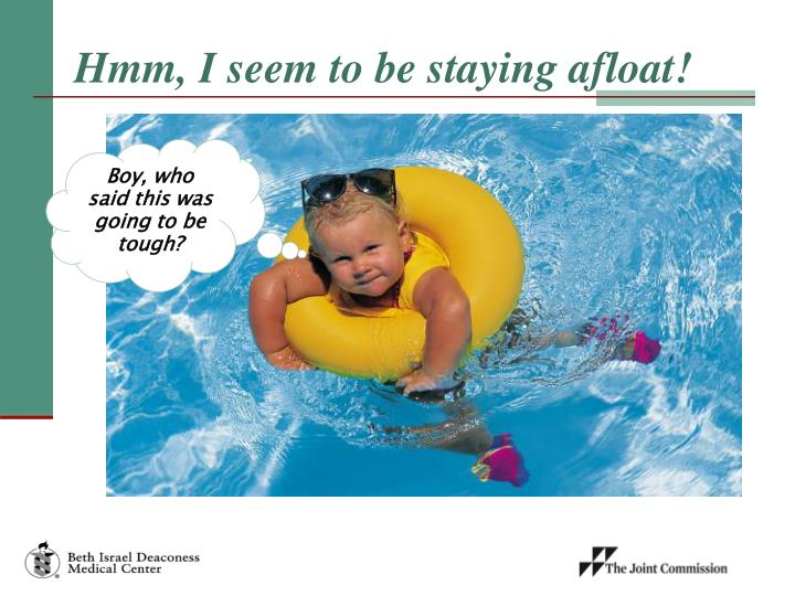 Hmm, I seem to be staying afloat!