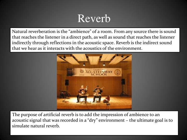 "Natural reverberation is the ""ambience"" of a room."