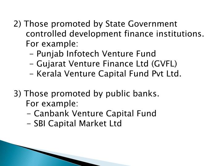 2) Those promoted by State Government controlled development finance institutions.