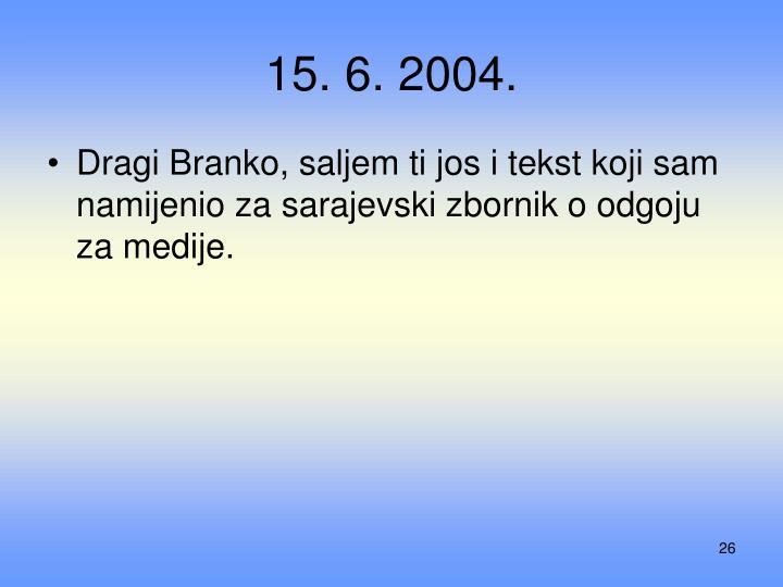 15. 6. 2004.