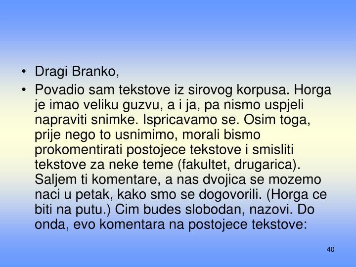 Dragi Branko,