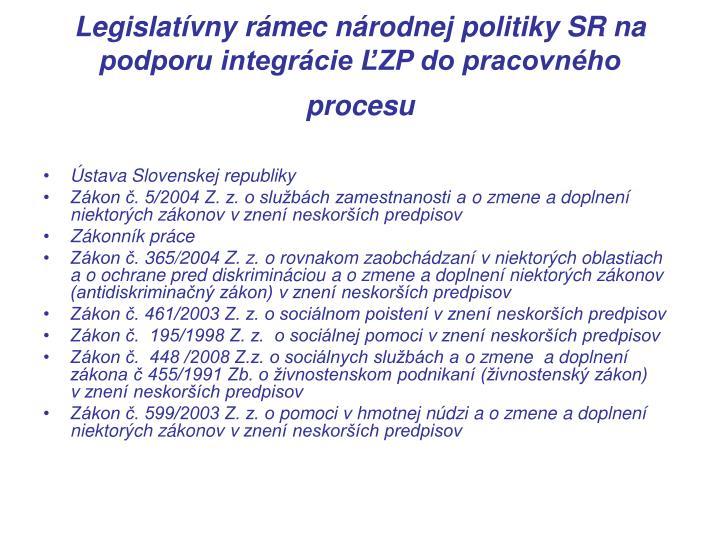 Legislatívny rámec národnej politiky SR na podporu integrácie ĽZP do pracovného procesu