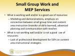 small group work and mep services