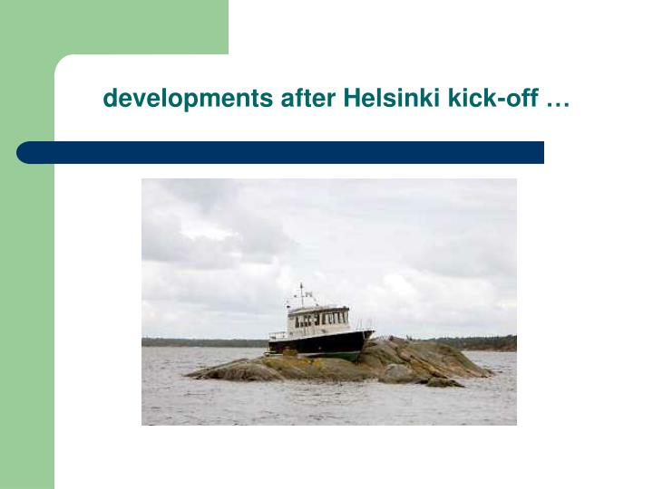 developments after Helsinki kick-off …