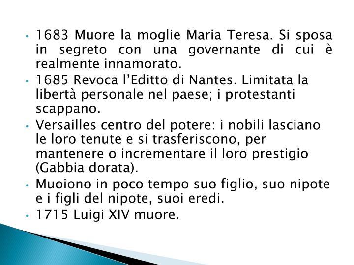 1683 Muore la moglie Maria Teresa. Si sposa in segreto con una governante di cui è realmente innamorato.