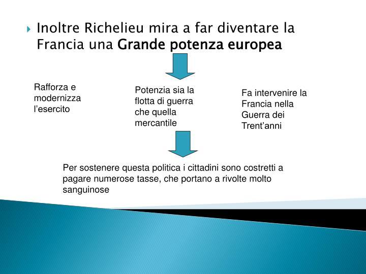 Inoltre Richelieu mira a far diventare la Francia una