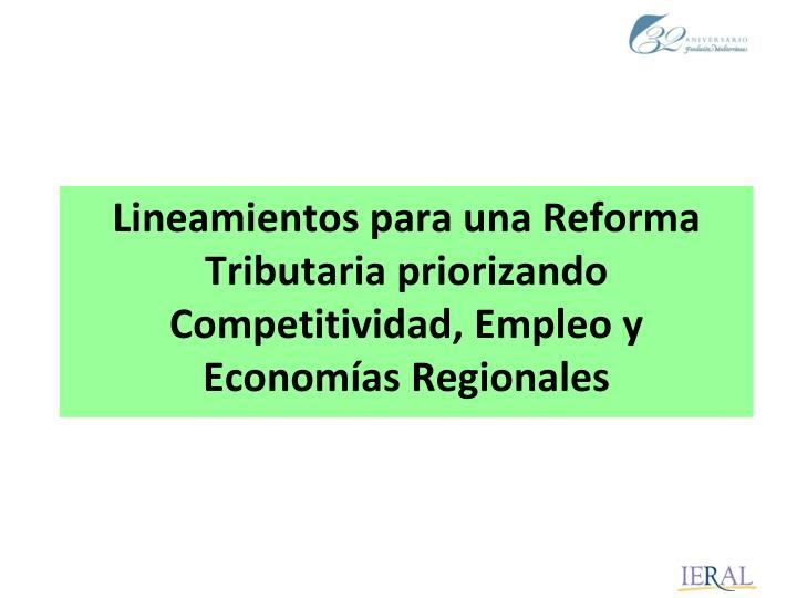 Lineamientos para una Reforma Tributaria priorizando Competitividad, Empleo y Economías Regionales