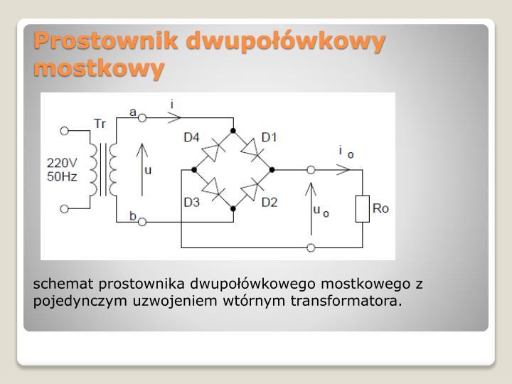 schemat prostownika dwupołówkowego mostkowego z pojedynczym uzwojeniem wtórnym transformatora.
