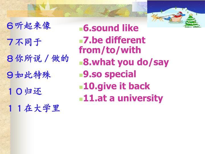 6.sound like