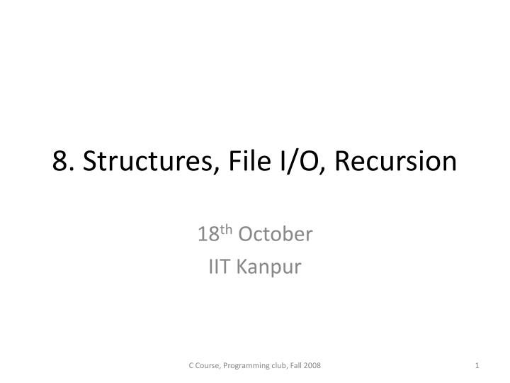 8 structures file i o recursion