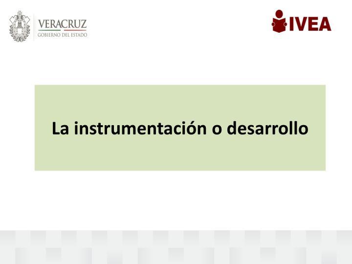 La instrumentación o desarrollo