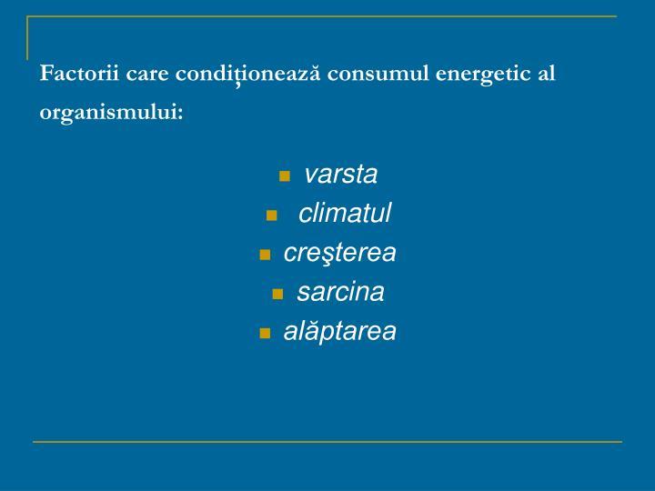 Factorii care condiţionează consumul energetic al organismului: