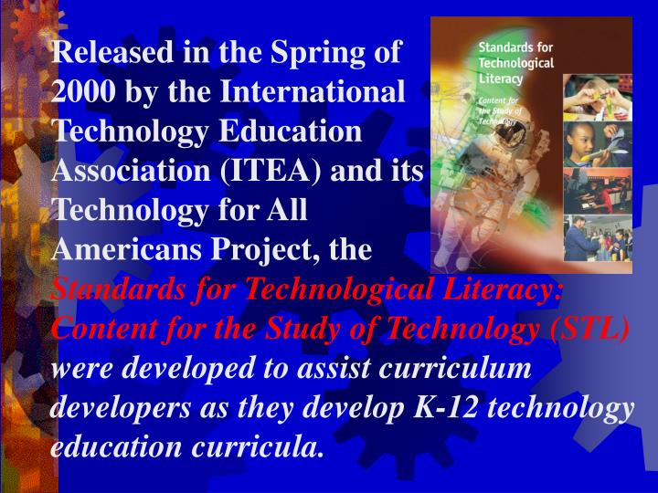 Released in the Spring of                          2000 by the International                 Technology Education                            Association (ITEA) and its                                 Technology for All           Americans Project, the
